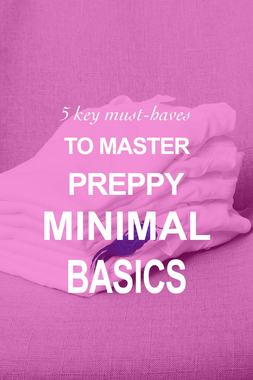5 Key Items to Master Preppy Minimal Basics